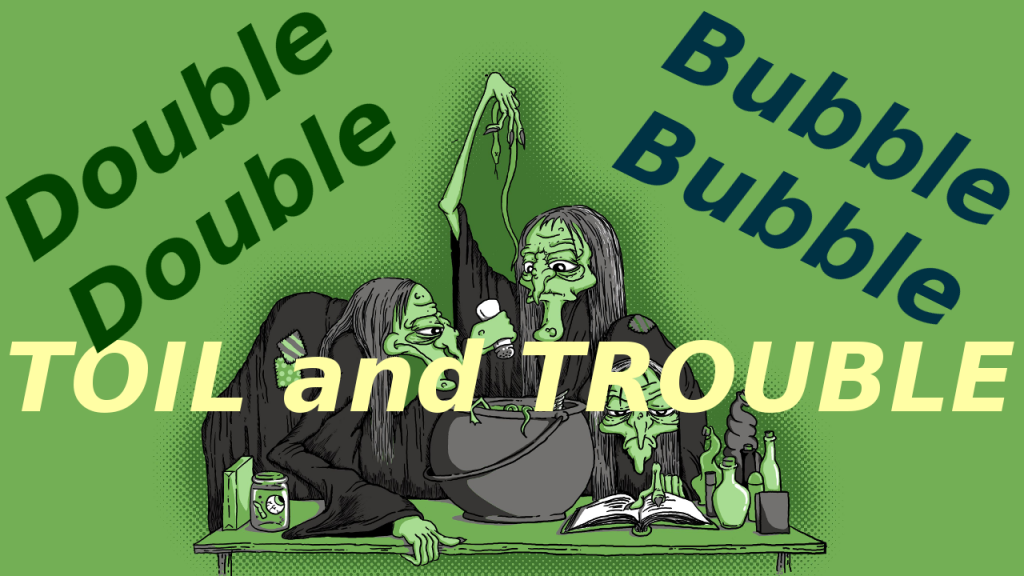 bubble bubble toil and trouble